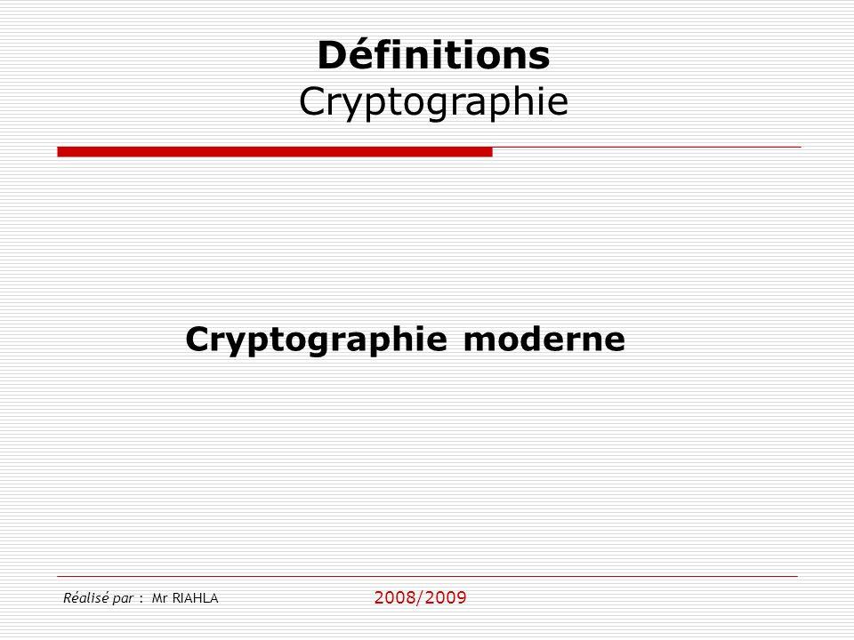 2008/2009 Réalisé par : Mr RIAHLA Définitions Cryptographie Cryptographie moderne