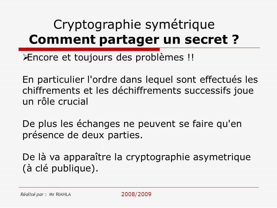 2008/2009 Réalisé par : Mr RIAHLA Cryptographie symétrique Comment partager un secret .