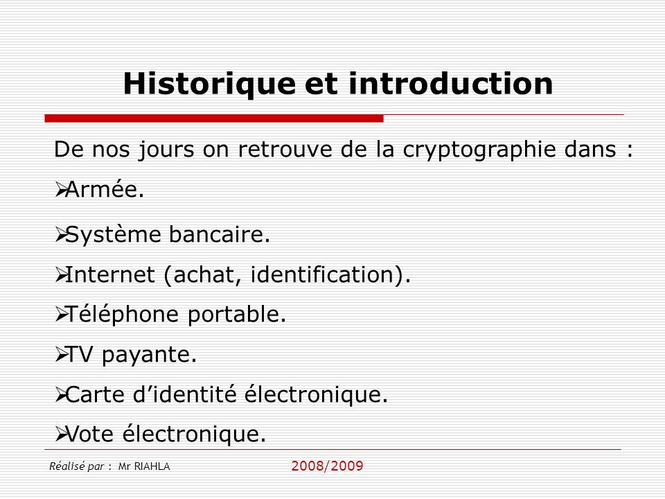 2008/2009 Réalisé par : Mr RIAHLA Historique et introduction De nos jours on retrouve de la cryptographie dans : Armée.