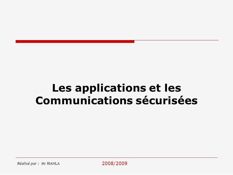 2008/2009 Réalisé par : Mr RIAHLA Les applications et les Communications sécurisées