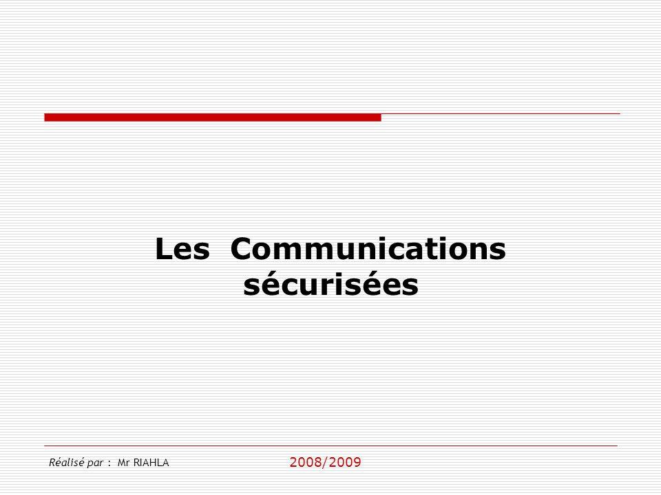 2008/2009 Réalisé par : Mr RIAHLA Les Communications sécurisées
