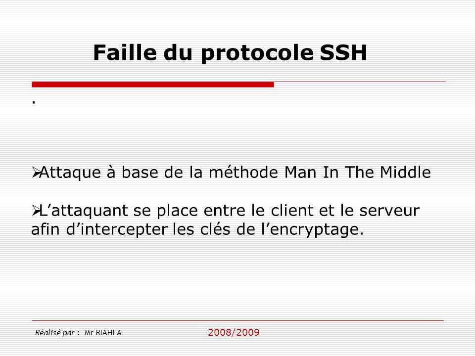 2008/2009 Réalisé par : Mr RIAHLA SSL/TLS SSL(Secure Socket Layer): Se situe entre la couche application et la couche transport.