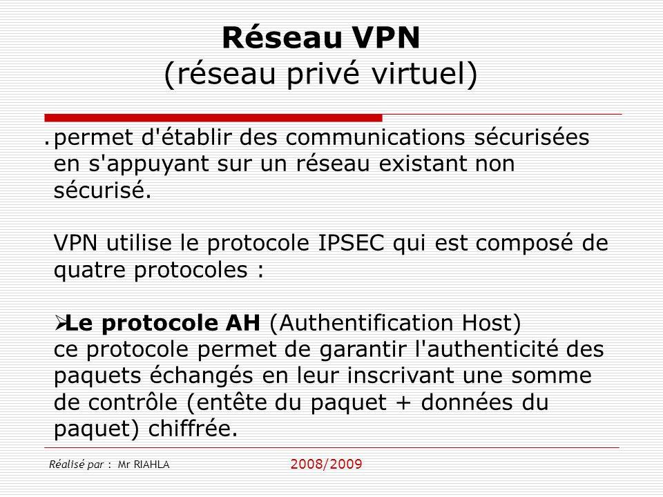 2008/2009 Réalisé par : Mr RIAHLA Réseau VPN (réseau privé virtuel).