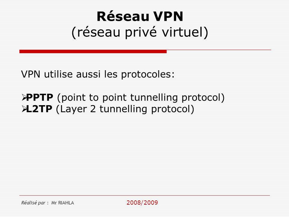 2008/2009 Réalisé par : Mr RIAHLA VPN utilise aussi les protocoles: PPTP (point to point tunnelling protocol) L2TP (Layer 2 tunnelling protocol) Réseau VPN (réseau privé virtuel)
