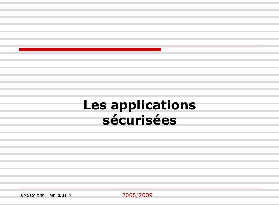2008/2009 Réalisé par : Mr RIAHLA Les applications sécurisées
