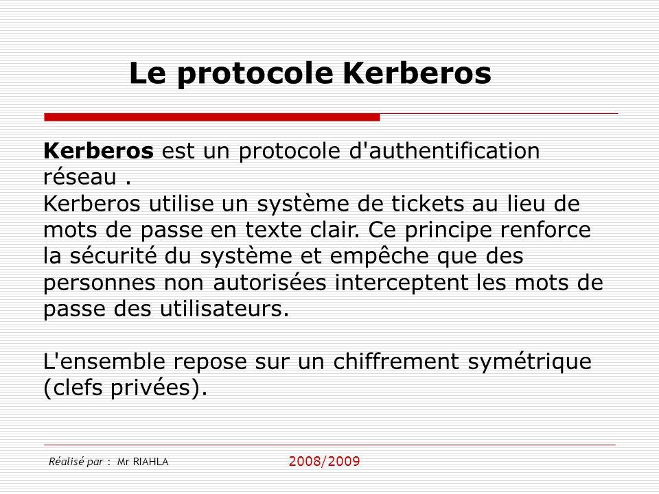 2008/2009 Réalisé par : Mr RIAHLA Le protocole Kerberos Kerberos est un protocole d authentification réseau.