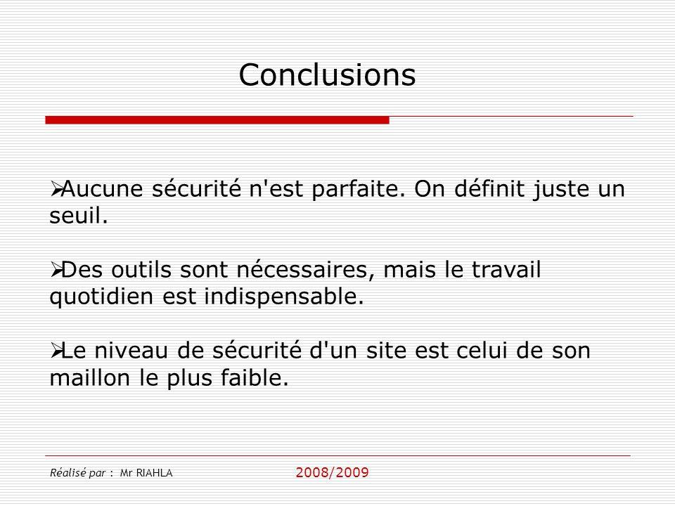 2008/2009 Réalisé par : Mr RIAHLA Conclusions Aucune sécurité n est parfaite.
