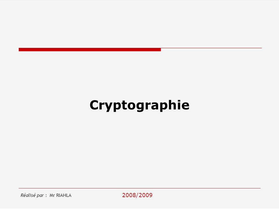 2008/2009 Réalisé par : Mr RIAHLA Cryptographie