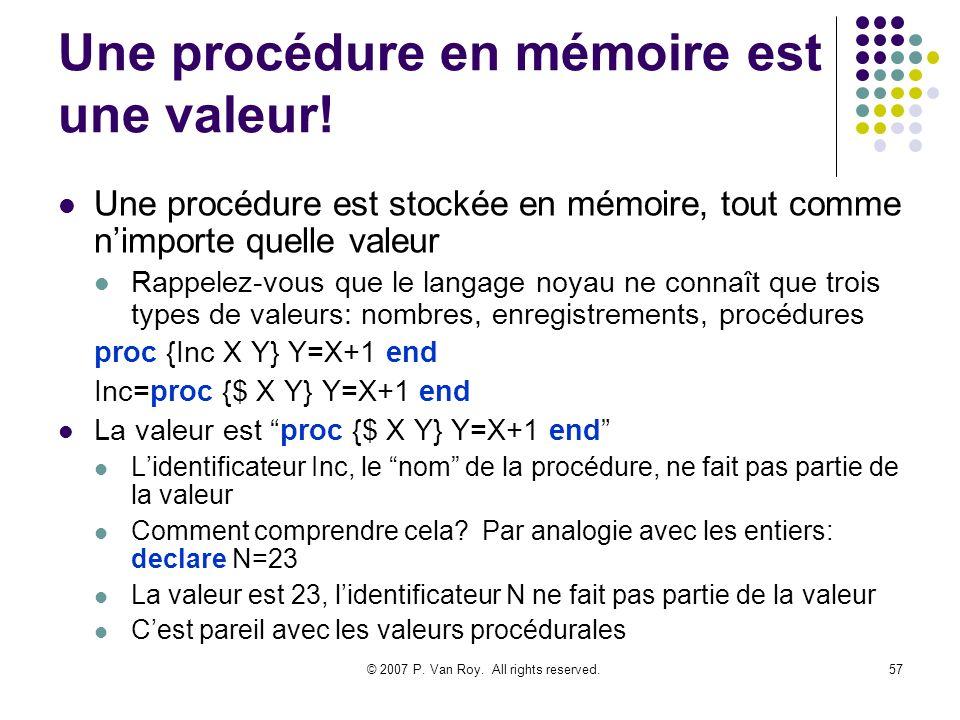 © 2007 P. Van Roy. All rights reserved.57 Une procédure en mémoire est une valeur.