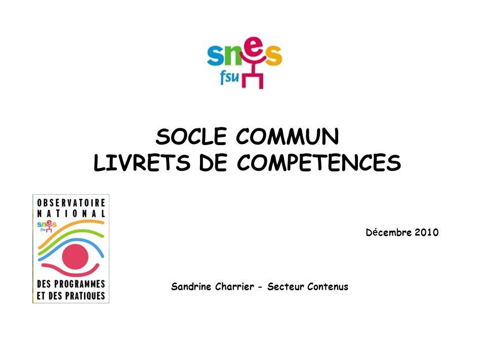 SOCLE COMMUN LIVRETS DE COMPETENCES D é cembre 2010 Sandrine Charrier - Secteur Contenus