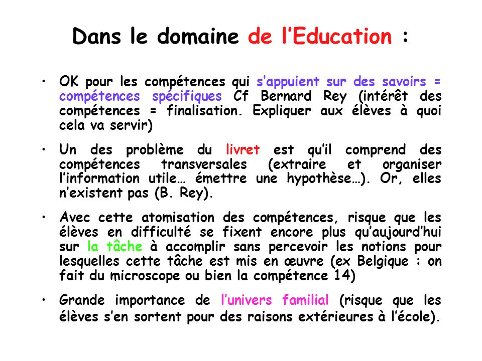 Dans le domaine de lEducation : OK pour les compétences qui sappuient sur des savoirs = compétences spécifiques Cf Bernard Rey (intérêt des compétence