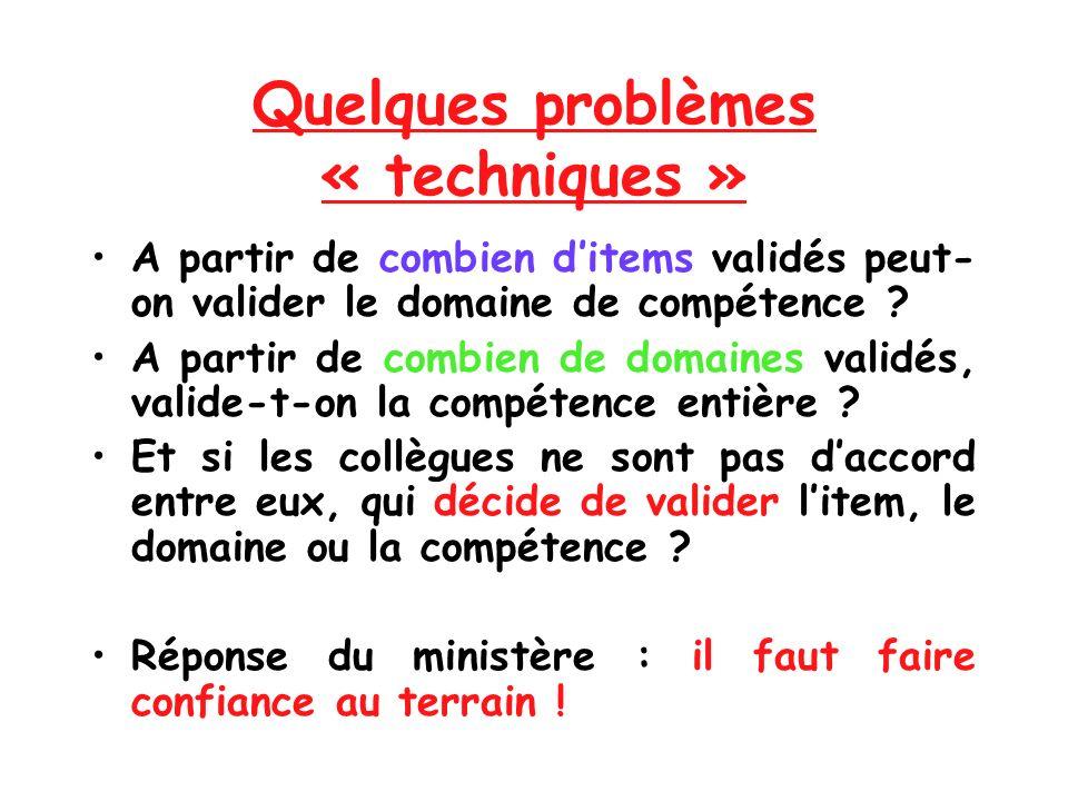 Quelques problèmes « techniques » A partir de combien ditems validés peut- on valider le domaine de compétence ? A partir de combien de domaines valid