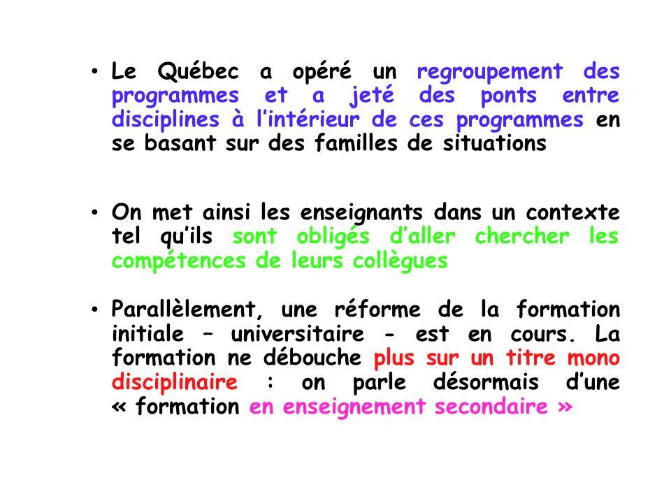 Le Québec a opéré un regroupement des programmes et a jeté des ponts entre disciplines à lintérieur de ces programmes en se basant sur des familles de