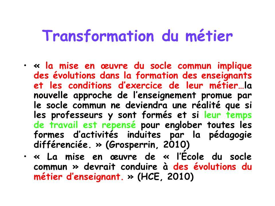 Transformation du métier « la mise en œuvre du socle commun implique des évolutions dans la formation des enseignants et les conditions dexercice de l