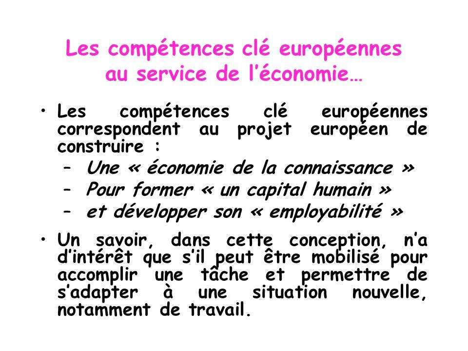 Les compétences clé européennes au service de léconomie… Les compétences clé européennes correspondent au projet européen de construire : – Une « écon
