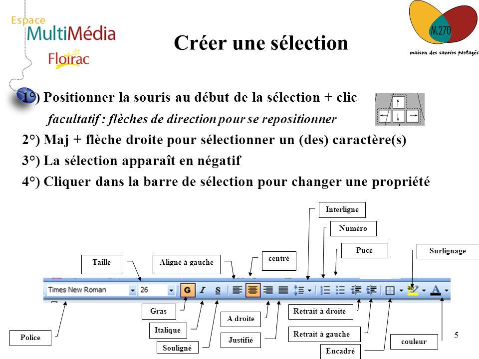 5 1°) Positionner la souris au début de la sélection + clic facultatif : flèches de direction pour se repositionner 2°) Maj + flèche droite pour sélec