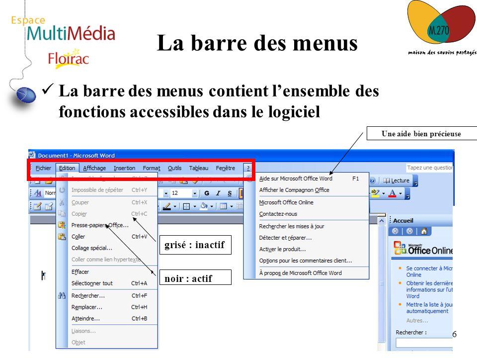 6 La barre des menus La barre des menus contient lensemble des fonctions accessibles dans le logiciel grisé : inactif noir : actif Une aide bien préci