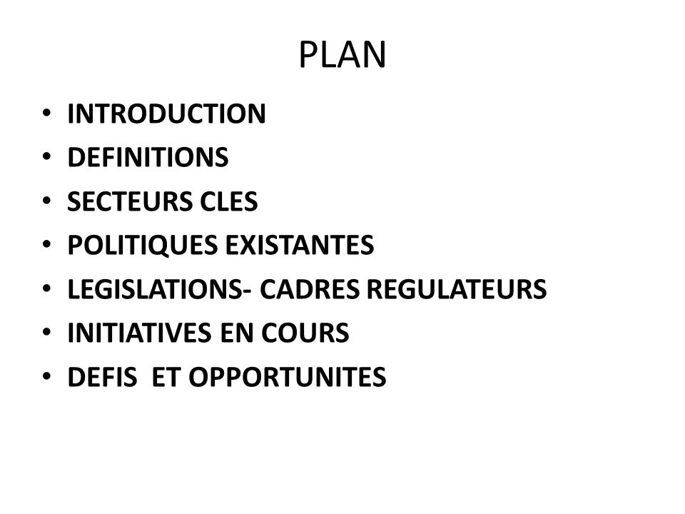 PLAN INTRODUCTION DEFINITIONS SECTEURS CLES POLITIQUES EXISTANTES LEGISLATIONS- CADRES REGULATEURS INITIATIVES EN COURS DEFIS ET OPPORTUNITES