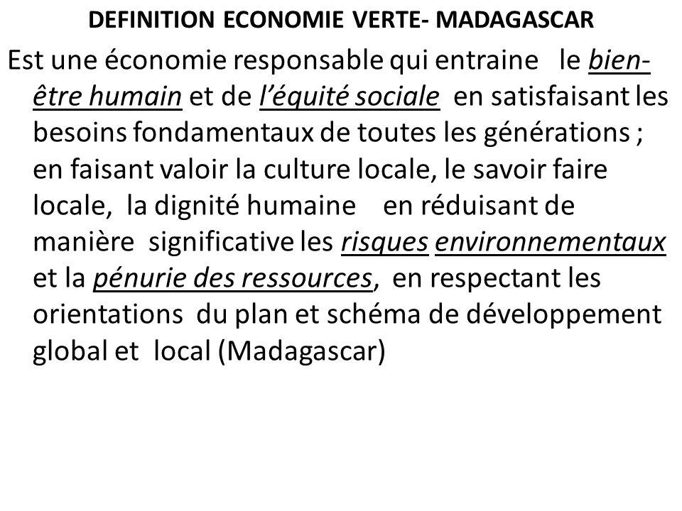 DEFINITION ECONOMIE VERTE- MADAGASCAR Est une économie responsable qui entraine le bien- être humain et de léquité sociale en satisfaisant les besoins