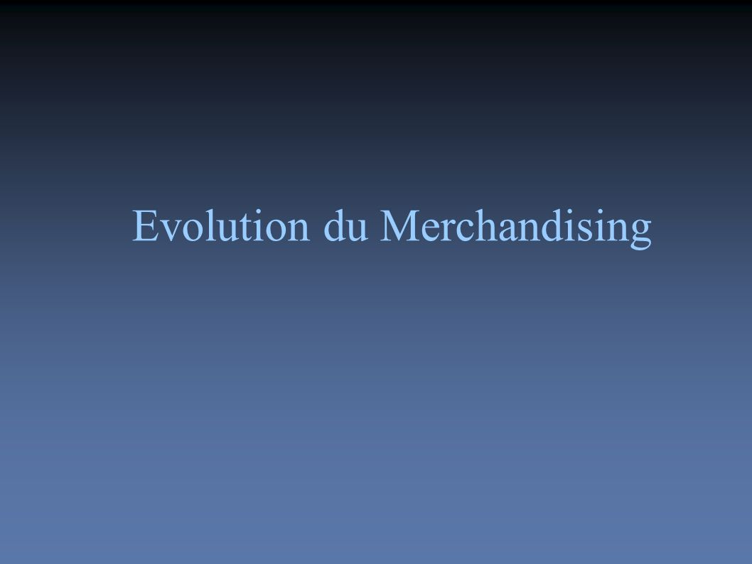 Evolution du Merchandising