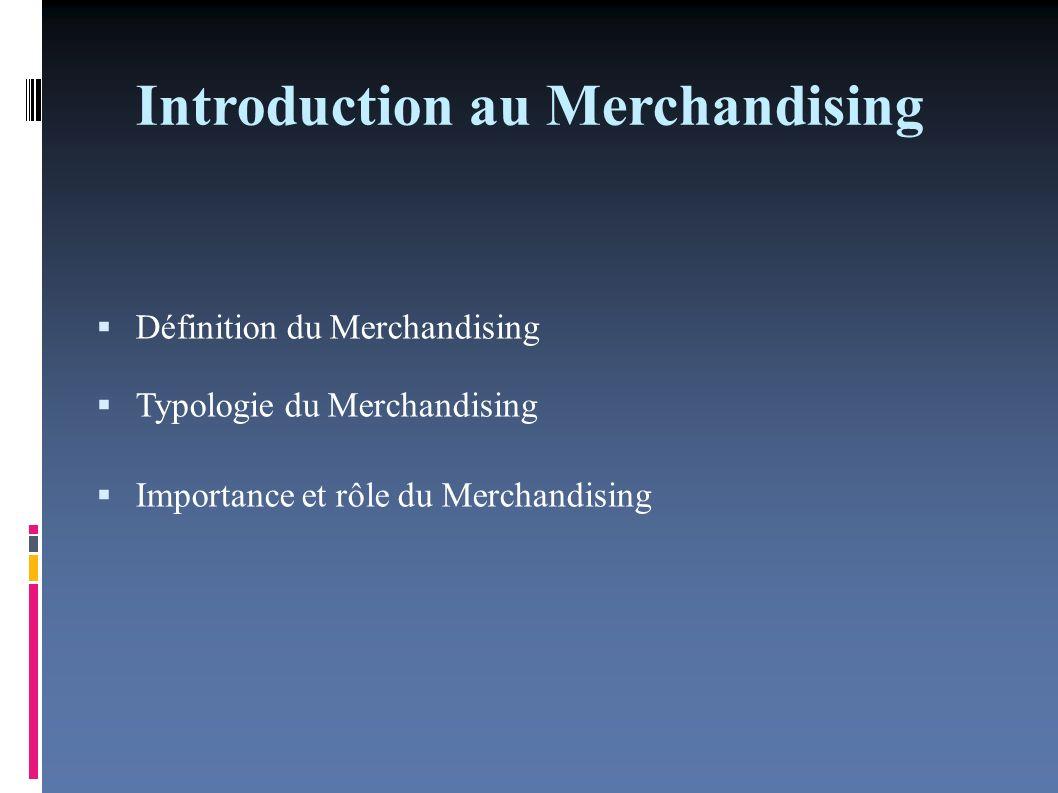 Introduction au Merchandising Définition du Merchandising « Les produits ne sont pas tristes, c est la façon dont on les vend qui est triste.
