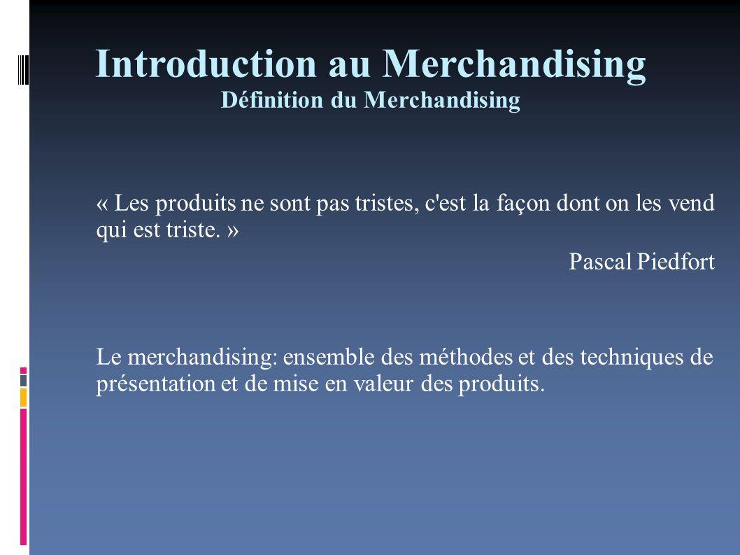 Introduction au Merchandising Définition du Merchandising Merchandising Distributeur Producteur vise à optimiser la rentabilité du linéaire de vente de ses magasins vise à optimiser sa présence dans l espace qui lui est alloué par un distributeur dans un point de vente