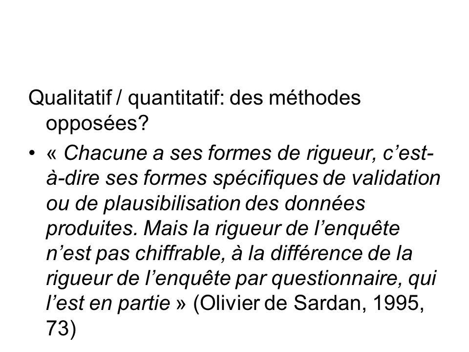 Qualitatif / quantitatif: des méthodes opposées? « Chacune a ses formes de rigueur, cest- à-dire ses formes spécifiques de validation ou de plausibili