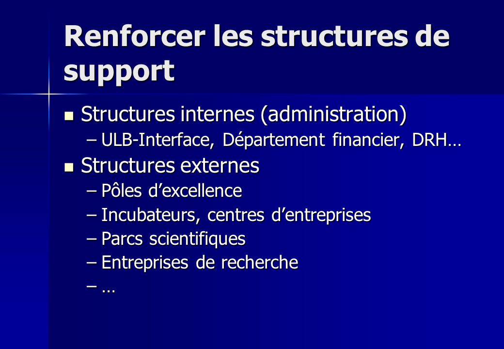 Renforcer les structures de support Structures internes (administration) Structures internes (administration) –ULB-Interface, Département financier, D