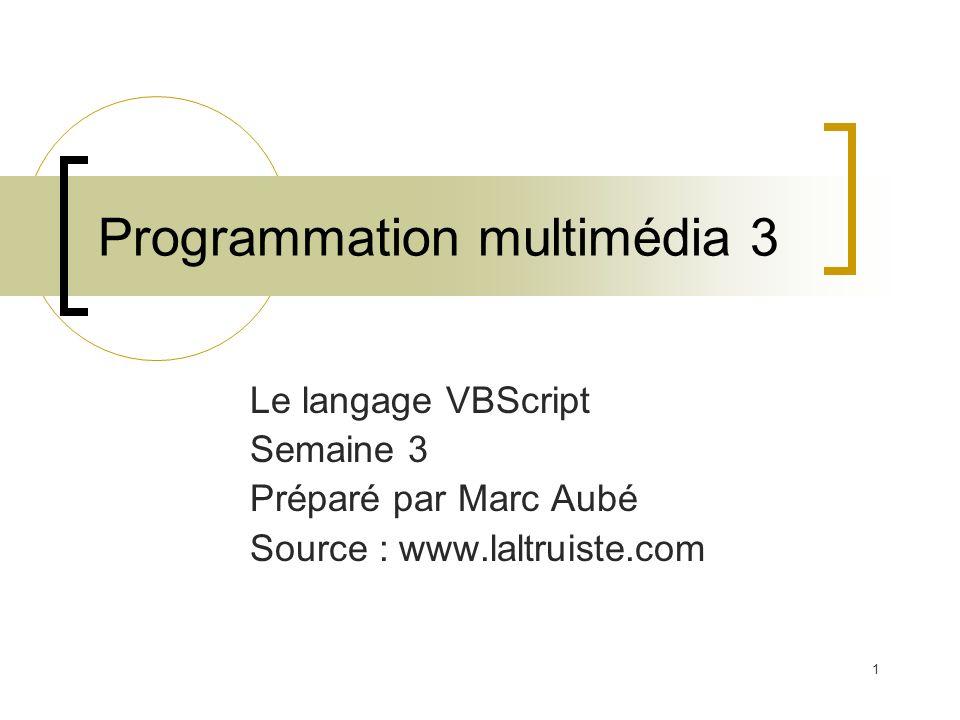 1 Programmation multimédia 3 Le langage VBScript Semaine 3 Préparé par Marc Aubé Source : www.laltruiste.com