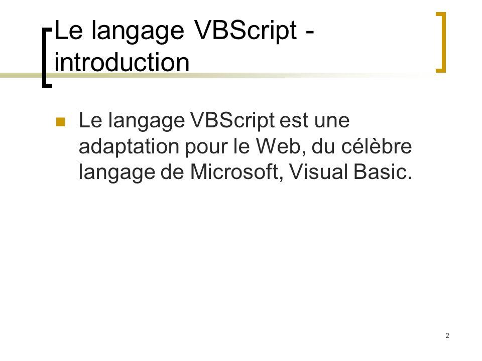 2 Le langage VBScript - introduction Le langage VBScript est une adaptation pour le Web, du célèbre langage de Microsoft, Visual Basic.