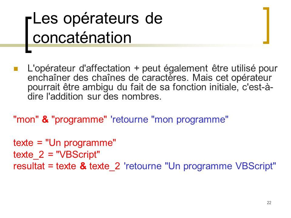 22 Les opérateurs de concaténation L'opérateur d'affectation + peut également être utilisé pour enchaîner des chaînes de caractères. Mais cet opérateu