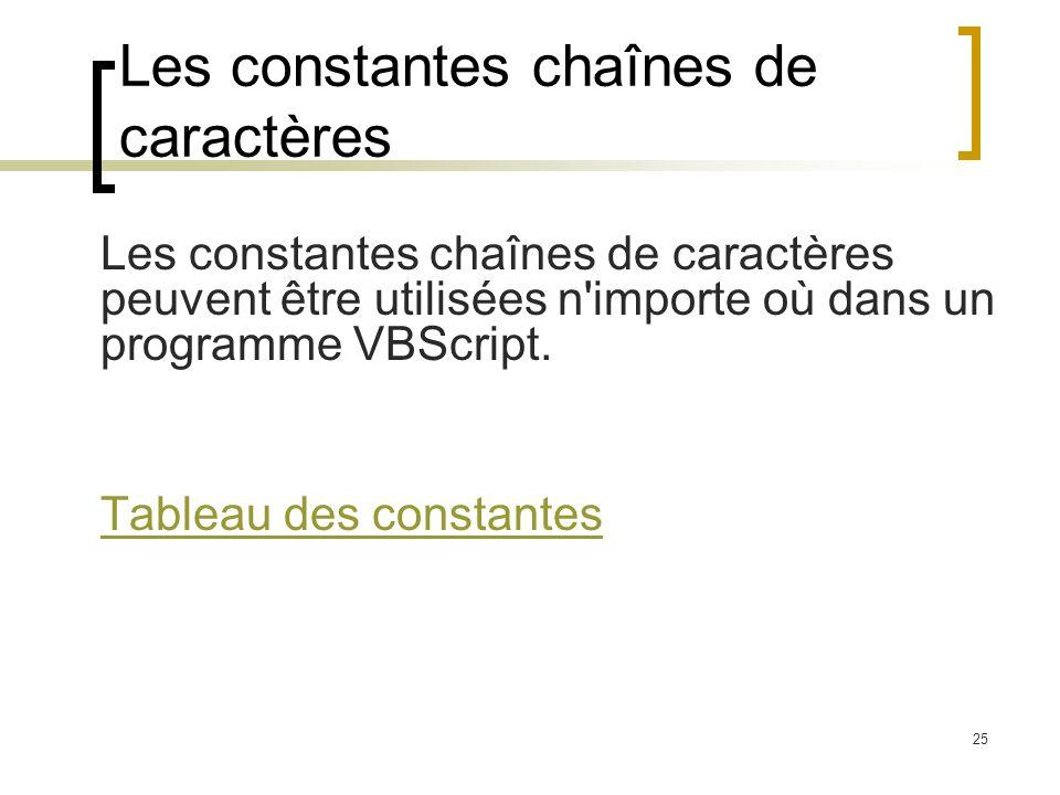25 Les constantes chaînes de caractères Les constantes chaînes de caractères peuvent être utilisées n'importe où dans un programme VBScript. Tableau d