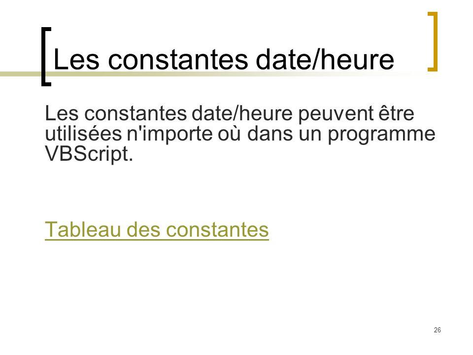 26 Les constantes date/heure Les constantes date/heure peuvent être utilisées n'importe où dans un programme VBScript. Tableau des constantes