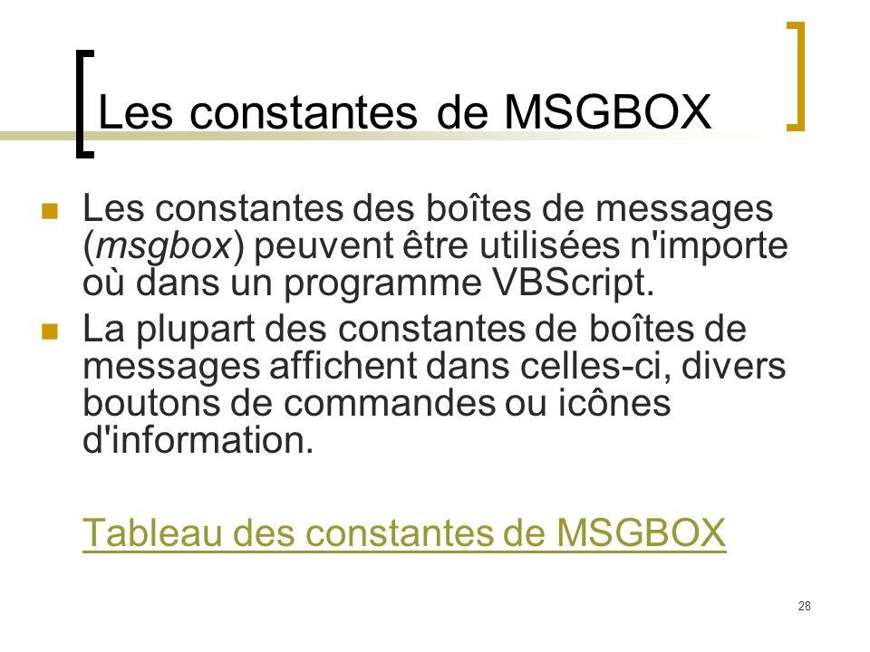 28 Les constantes de MSGBOX Les constantes des boîtes de messages (msgbox) peuvent être utilisées n'importe où dans un programme VBScript. La plupart