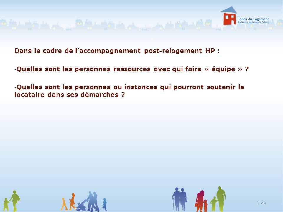 Dans le cadre de laccompagnement post-relogement HP : - Quelles sont les personnes ressources avec qui faire « équipe » ? - Quelles sont les personnes