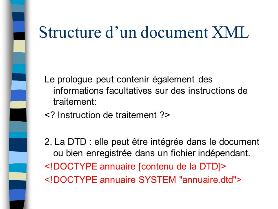 Structure dun document XML Le prologue peut contenir également des informations facultatives sur des instructions de traitement: 2.