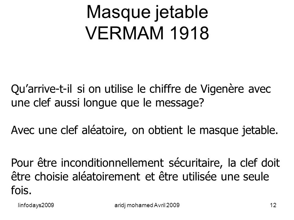 Iinfodays2009aridj mohamed Avril 200912 Masque jetable VERMAM 1918 Quarrive-t-il si on utilise le chiffre de Vigenère avec une clef aussi longue que l
