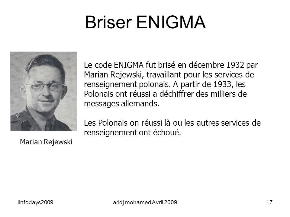 Iinfodays2009aridj mohamed Avril 200917 Briser ENIGMA Le code ENIGMA fut brisé en décembre 1932 par Marian Rejewski, travaillant pour les services de