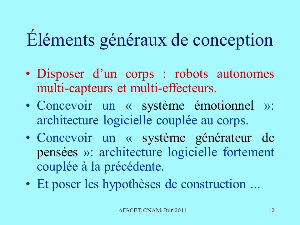 Éléments généraux de conception Disposer dun corps : robots autonomes multi-capteurs et multi-effecteurs. Concevoir un « système émotionnel »: archite