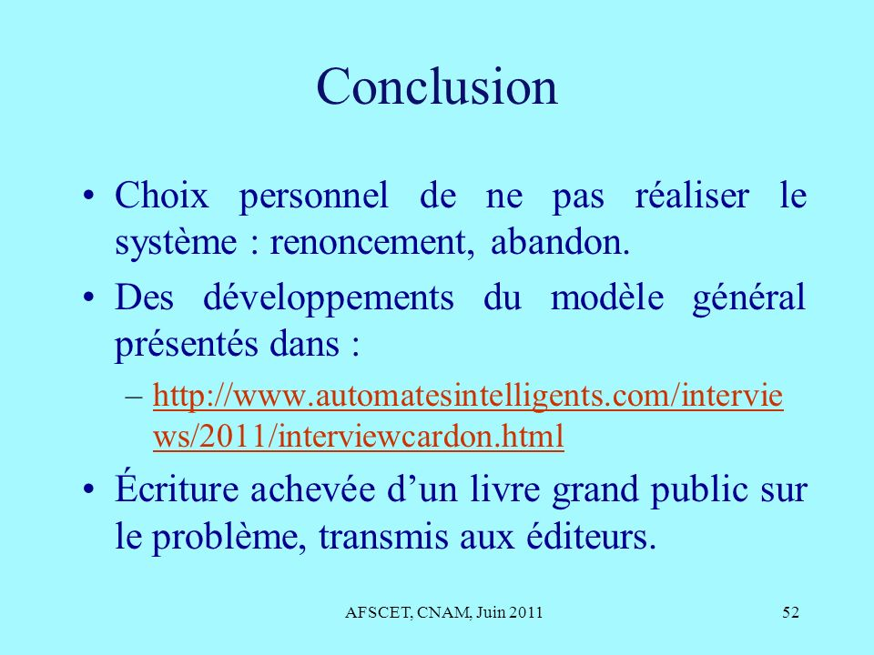 Conclusion Choix personnel de ne pas réaliser le système : renoncement, abandon. Des développements du modèle général présentés dans : –http://www.aut