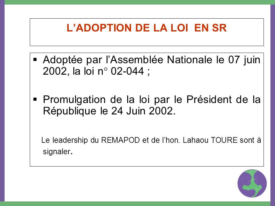 LADOPTION DE LA LOI EN SR Adoptée par lAssemblée Nationale le 07 juin 2002, la loi n° 02-044 ; Promulgation de la loi par le Président de la Républiqu