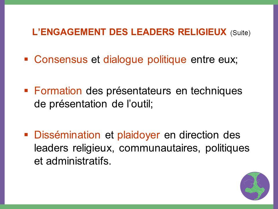 LENGAGEMENT DES LEADERS RELIGIEUX (Suite) Consensus et dialogue politique entre eux; Formation des présentateurs en techniques de présentation de lout