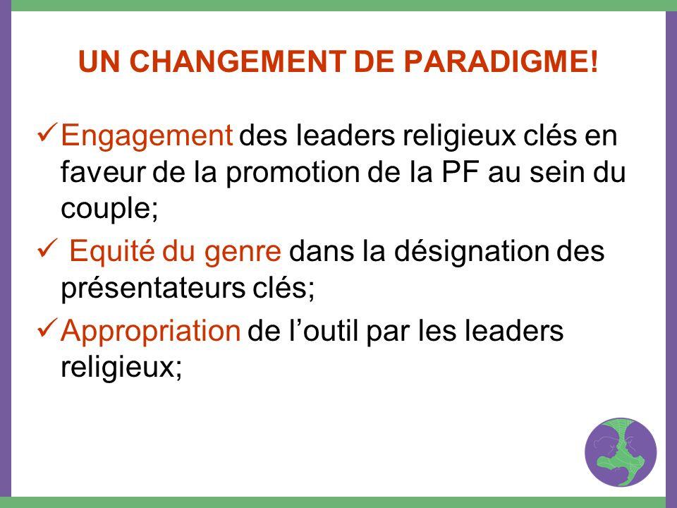 UN CHANGEMENT DE PARADIGME! Engagement des leaders religieux clés en faveur de la promotion de la PF au sein du couple; Equité du genre dans la désign