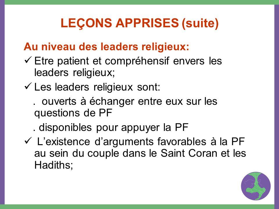 LEÇONS APPRISES (suite) Au niveau des leaders religieux: Etre patient et compréhensif envers les leaders religieux; Les leaders religieux sont:. ouver