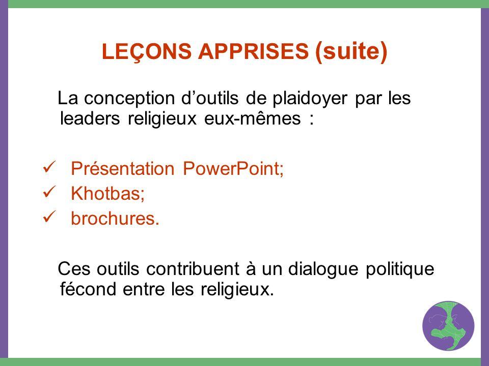 LEÇONS APPRISES (suite) La conception doutils de plaidoyer par les leaders religieux eux-mêmes : Présentation PowerPoint; Khotbas; brochures. Ces outi