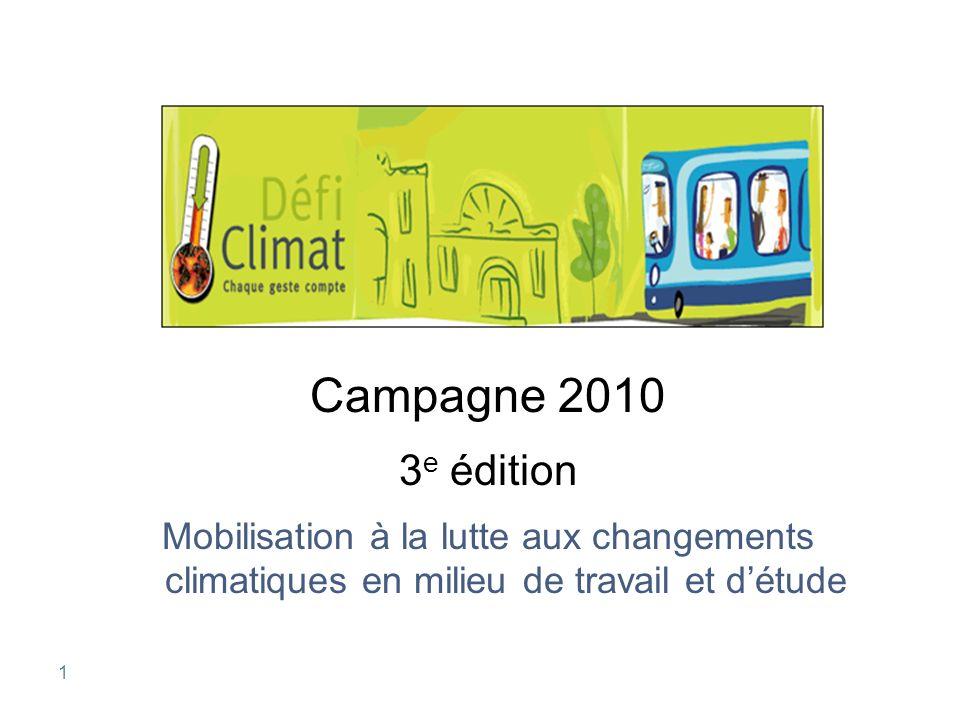 1 Campagne 2010 3 e édition Mobilisation à la lutte aux changements climatiques en milieu de travail et détude