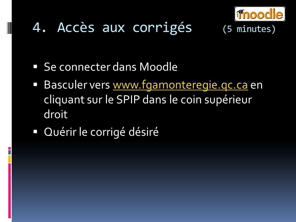 4.Accès aux corrigés (5 minutes) Se connecter dans Moodle Basculer vers www.fgamonteregie.qc.ca en cliquant sur le SPIP dans le coin supérieur droitwww.fgamonteregie.qc.ca Quérir le corrigé désiré