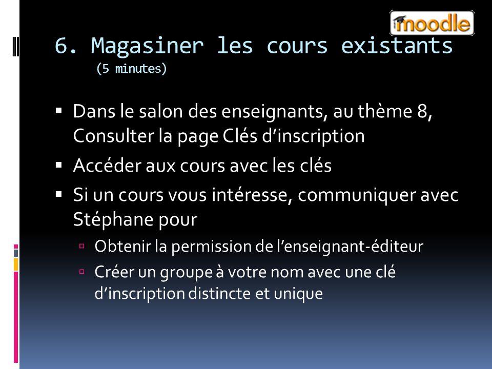 6. Magasiner les cours existants (5 minutes) Dans le salon des enseignants, au thème 8, Consulter la page Clés dinscription Accéder aux cours avec les