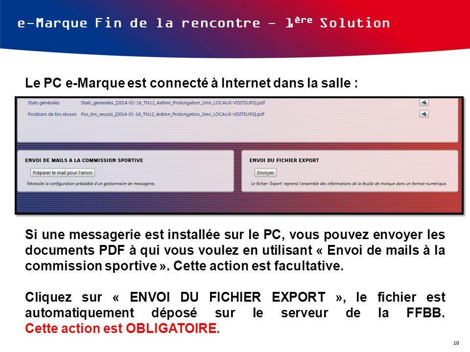 e-Marque Fin de la rencontre - 1 ère Solution Le PC e-Marque est connecté à Internet dans la salle : Si une messagerie est installée sur le PC, vous p