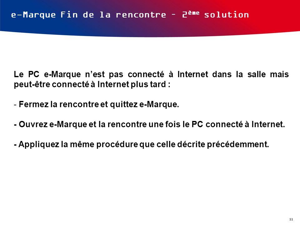 e-Marque Fin de la rencontre – 2 ème solution Le PC e-Marque nest pas connecté à Internet dans la salle mais peut-être connecté à Internet plus tard :